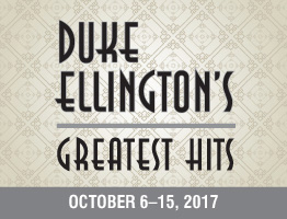 Duke Ellington's Greatest Hits - October 6-15, 2017